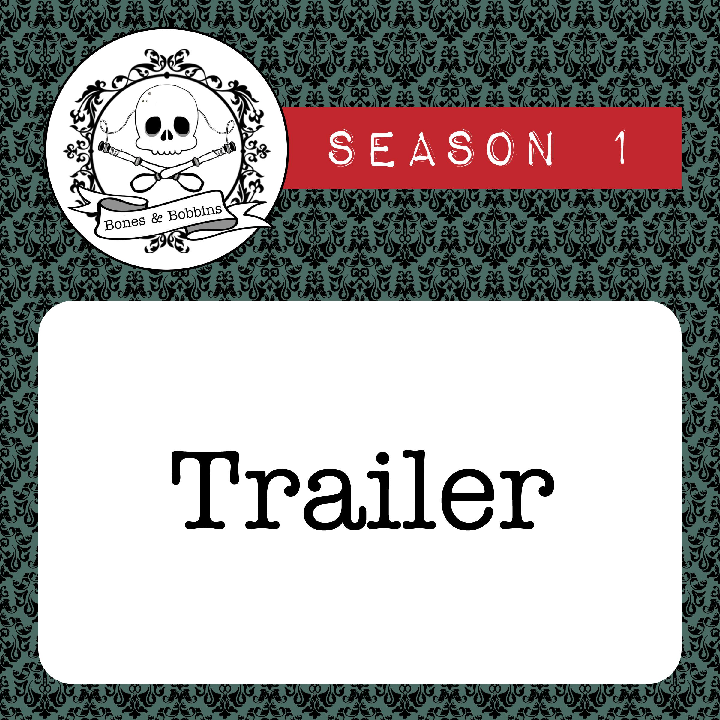 The Bones & Bobbins Podcast, Season 1: Trailer