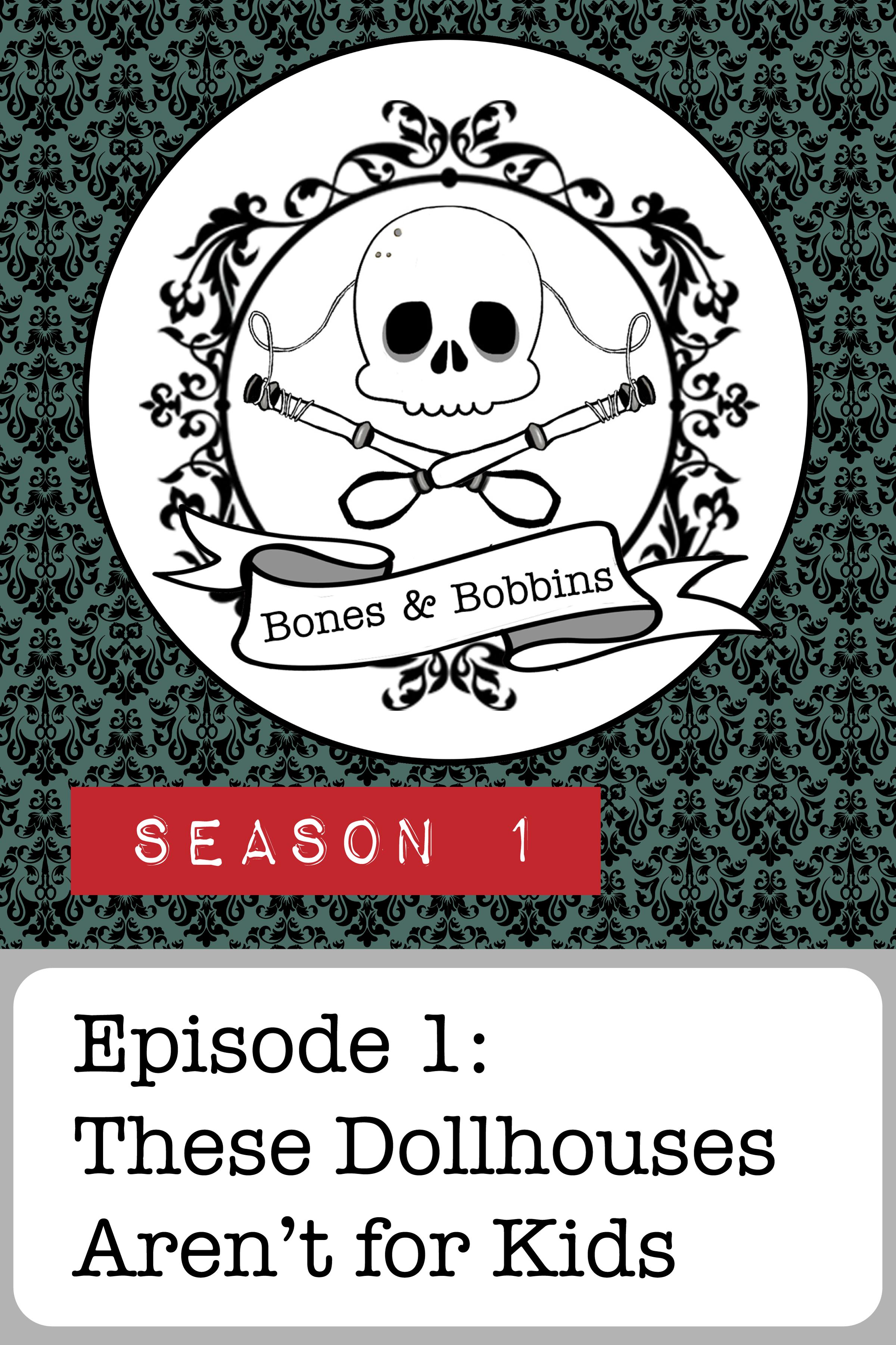 Bones & Bobbins Podcast, Season 1, Episode 1: These Dollhouses Aren't for Kids