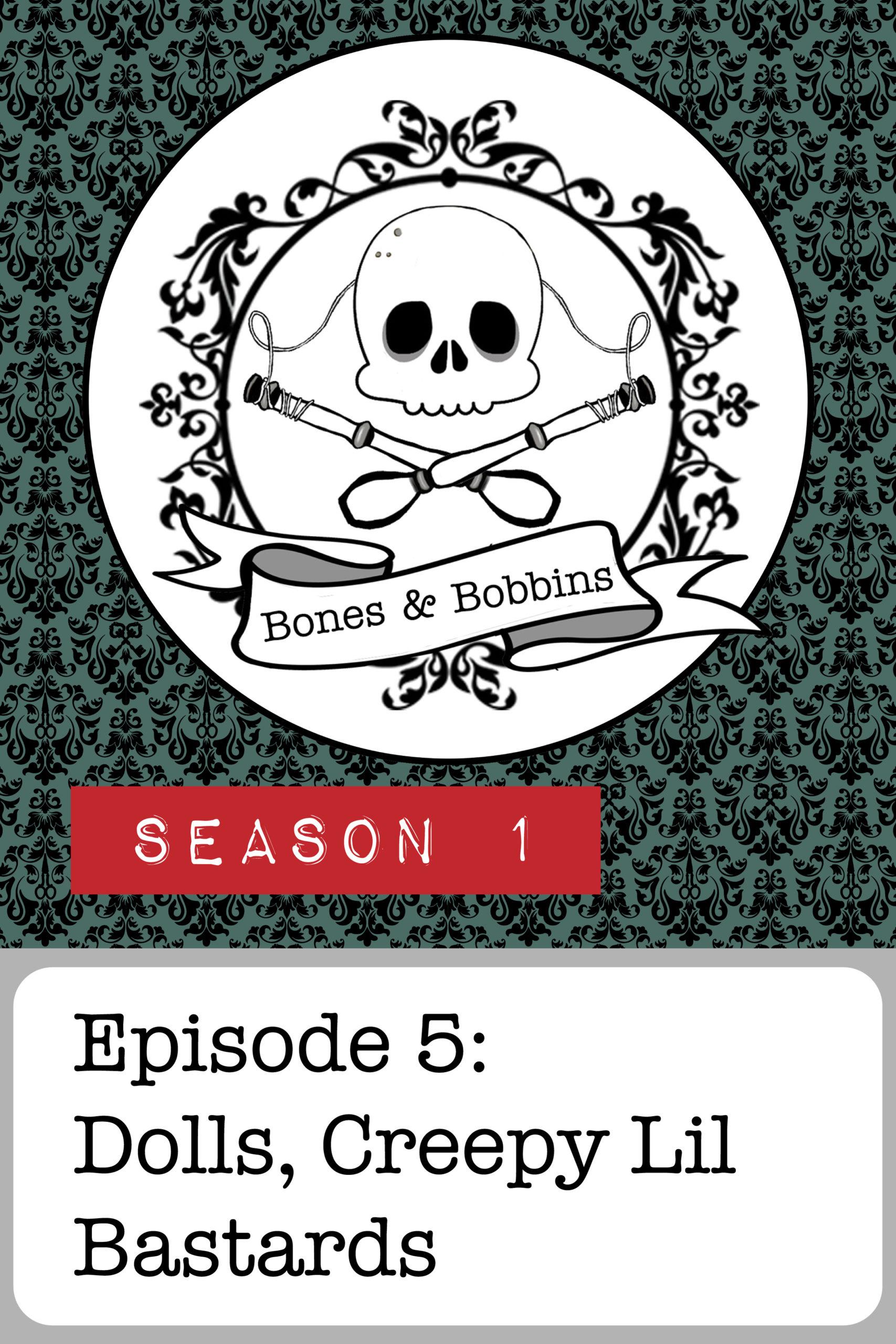 The Bones and Bobbins Podcast, Season 1, Episode 05: Dolls, Creepy Lil Bastards