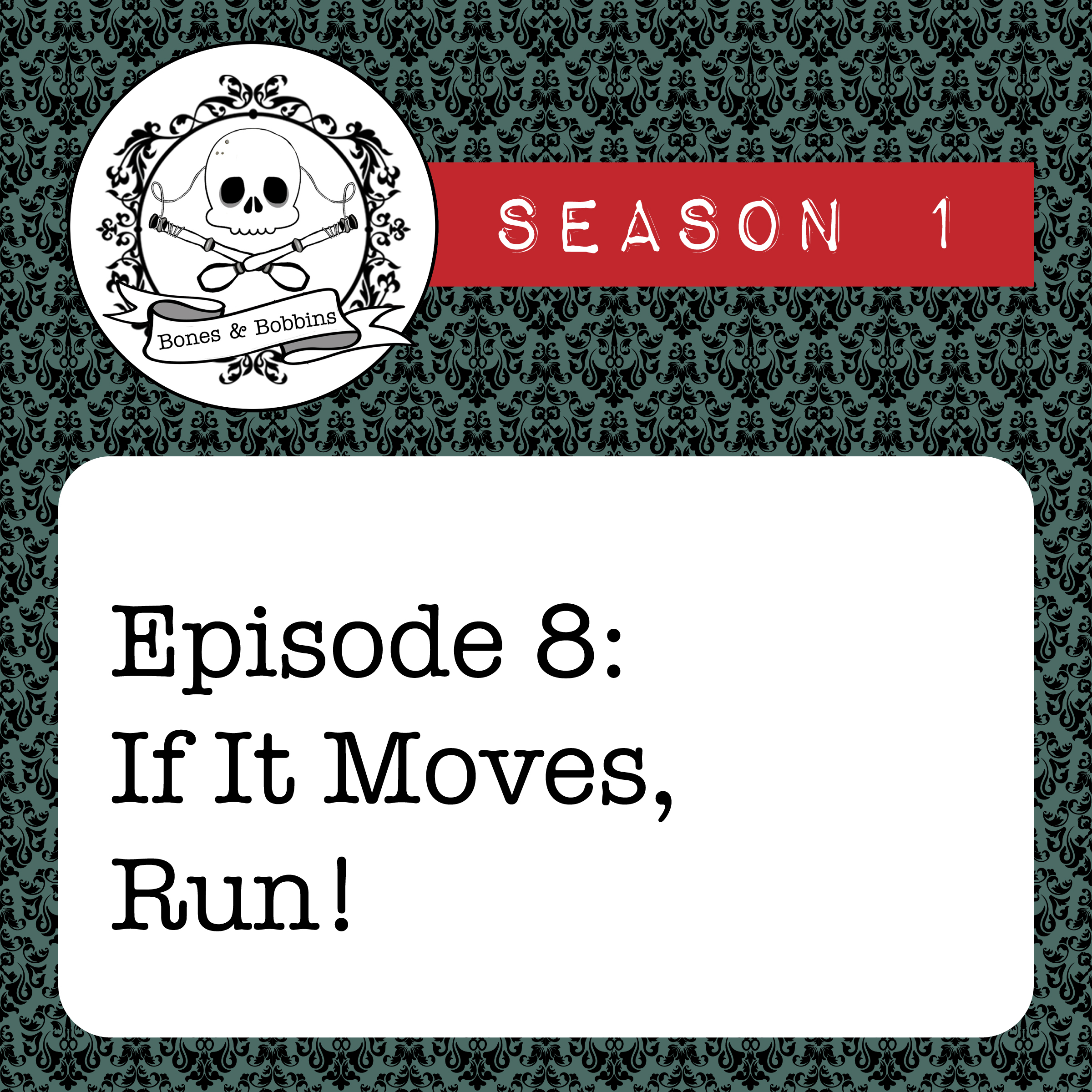 The Bones & Bobbins Podcast, Season 1, Episode 08: If It Moves, Run!