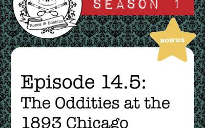 The Bones & Bobbins Podcast, Season 1, Episode 14.5: Halloween Bonus: The Oddities at the 1893 Chicago World's Fair
