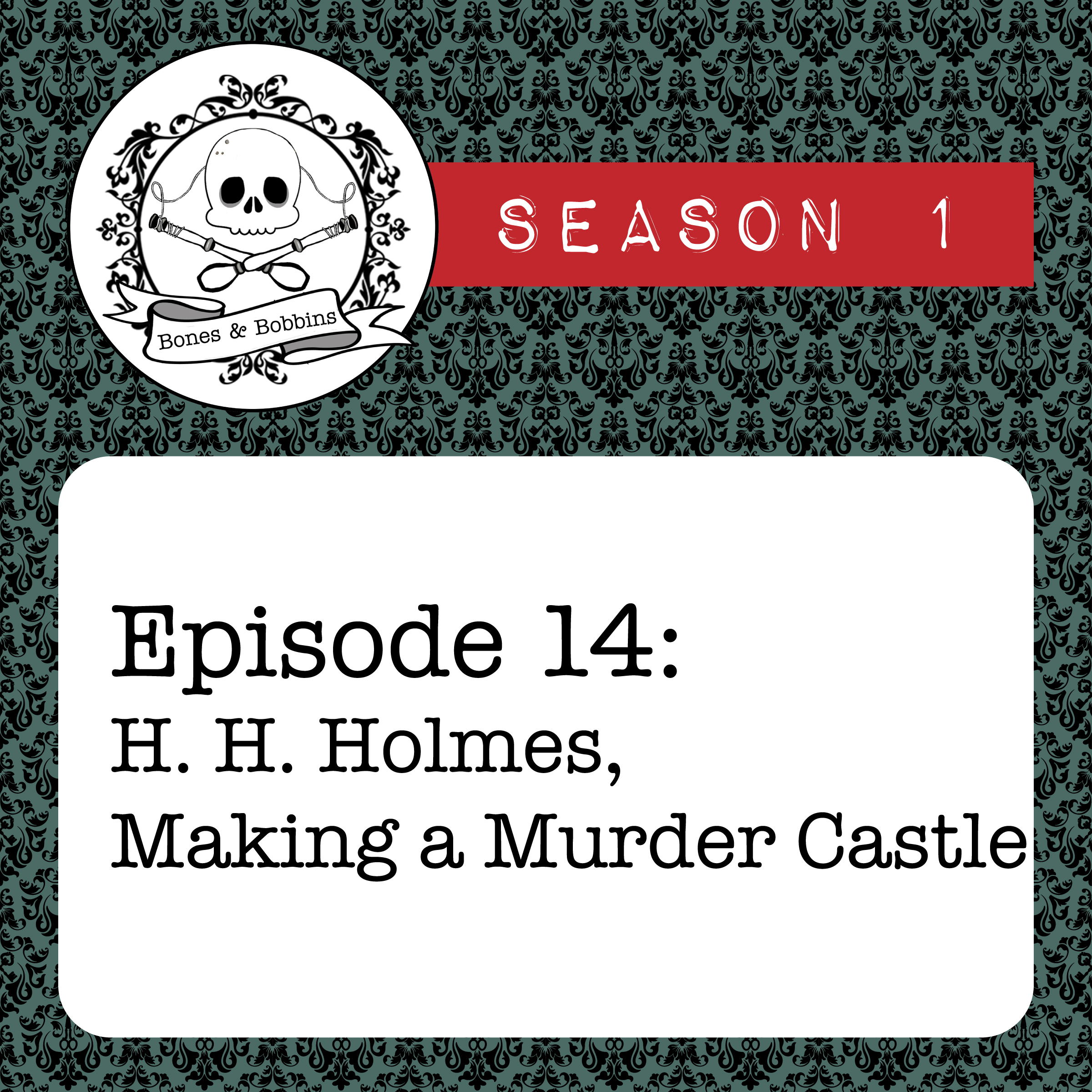 The Bones & Bobbins Podcast, Season 1, Episode 14: H. H. Holmes, Making a Murder Castle