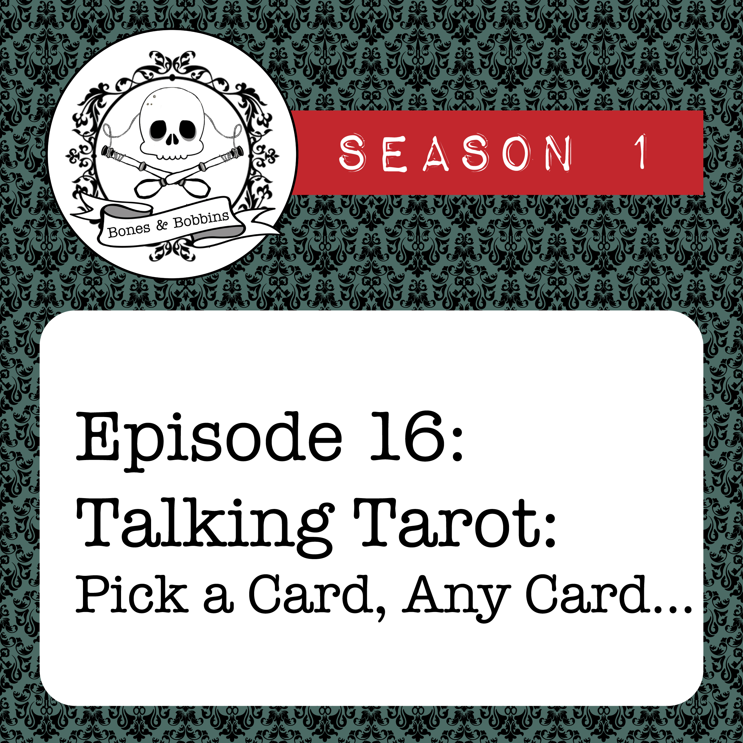 The Bones & Bobbins Podcast, Season 1, Episode 16: Talking Tarot: Pick a Card, Any Card…