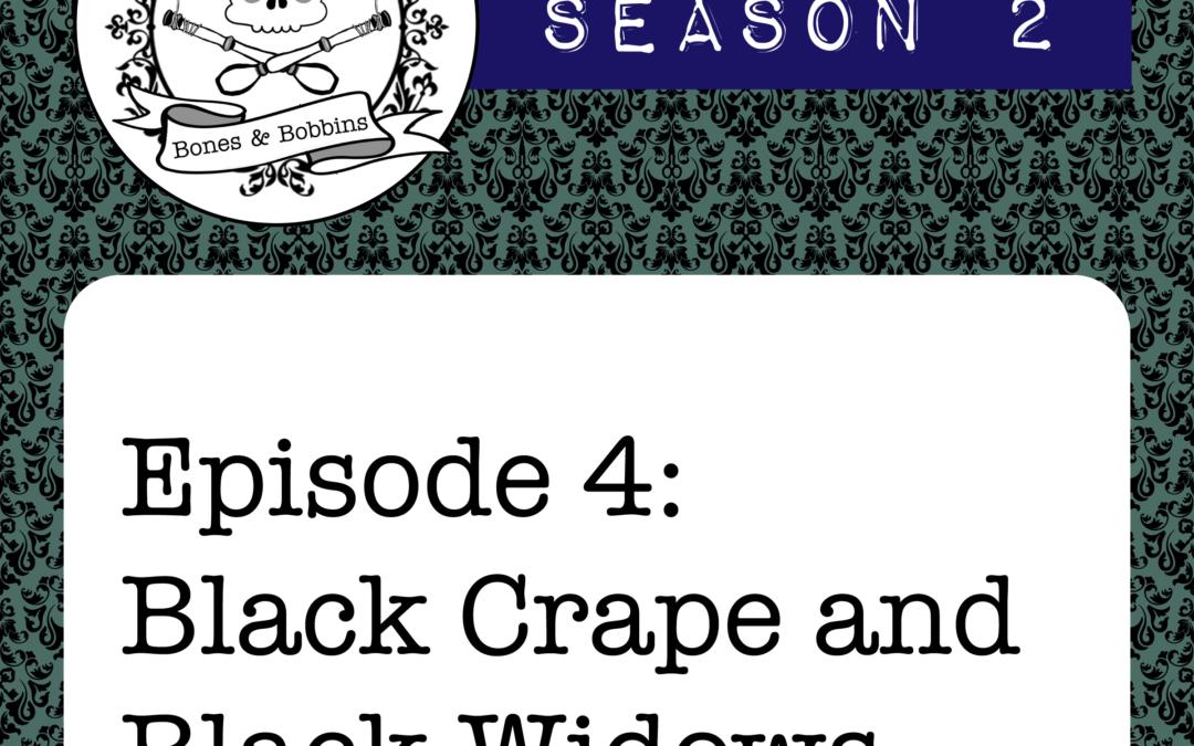 The Bones & Bobbins Podcast, Season 2, Episode 04: Black Crape and Black Widows