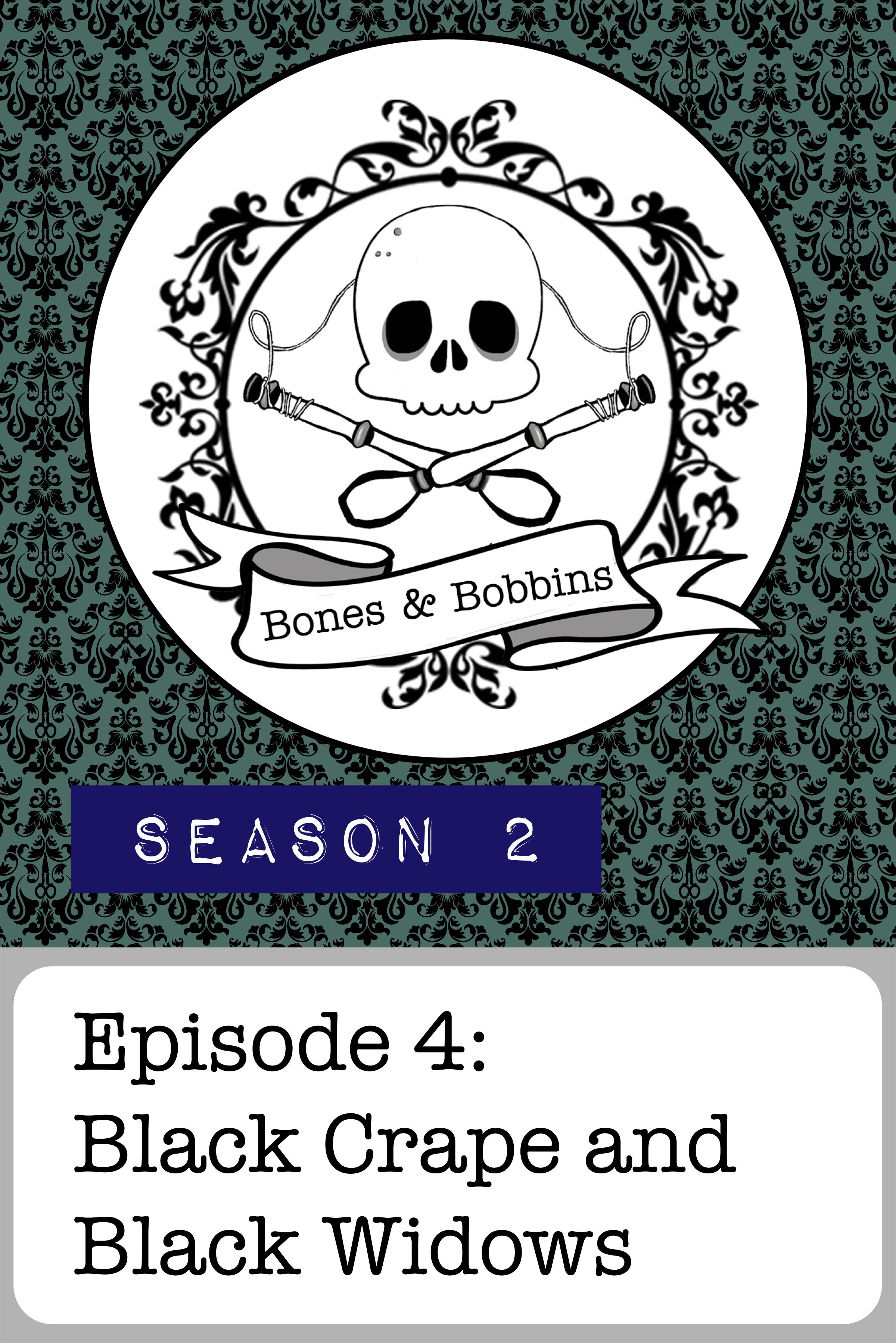 The Bones & Bobbins Podcast, Season 2, Episode 04: Black Crape and Black Widows